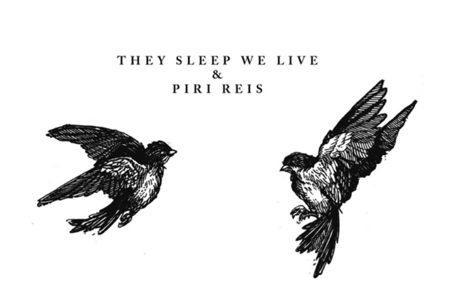 THEY SLEEP WE LIVE x PIRI REIS