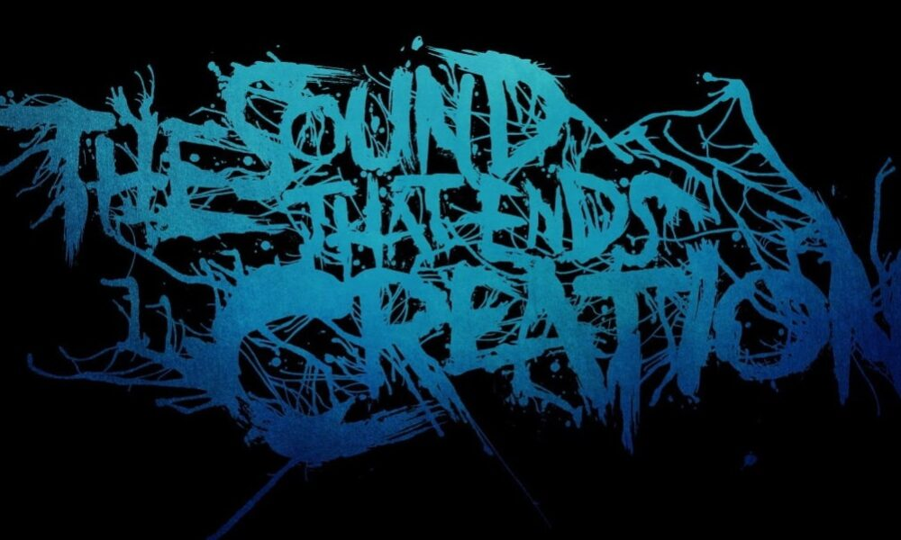 THE SOUND THAT ENDS CREATION